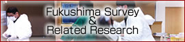Fukushima Survey & Related Research